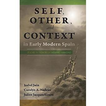 Self Other and Context in Early Modern Spain Studies in Honor of Howard Mancing by Jan & Isabel