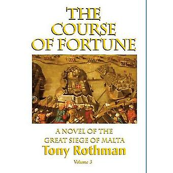 The Course of FortuneA Novel of the Great Siege of Malta Vol. 3 by Rothman & Tony