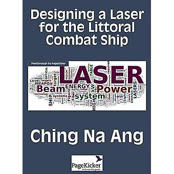 Designing a Laser for the Littoral Combat Ship by Ching & Na Ang