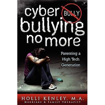 Cyber Bullying No More Parenting a High Tech Generation by Kenley & Holli