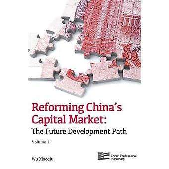 Reforming Chinas Capital Market Volume 1 The Future Development Path by Wu & Xiaoqiu
