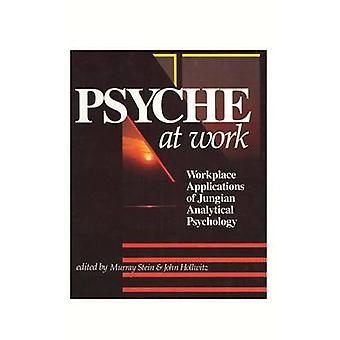Psyche at Work Workplace Applications of Jungian Analytical Psychology by Stein & Murray