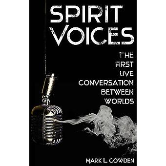 SPIRIT VOICES The First Live Conversation Between Worlds by Cowden & Mark L.