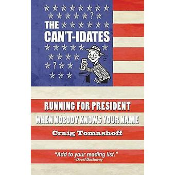 The Cantidates Running For President When Nobody Knows Your Name by Tomashoff & Craig