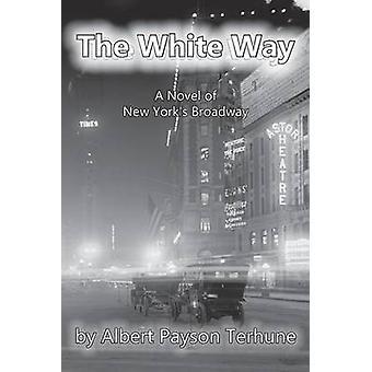 The White Way by Terhune & Albert Payson