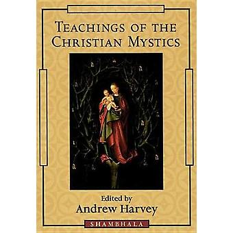 Teachings of the Christian Mystics by Harvey & Andrew
