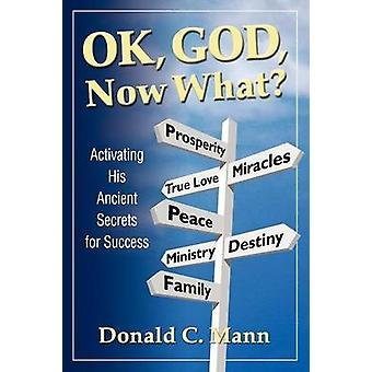 OK God Now What by Mann & Donald C.