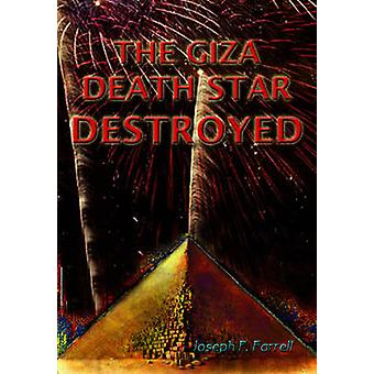 Giza Death Star Destroyed  The Ancient War for Future Science by Joseph P Farrell