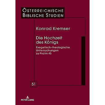 Die Hochzeit Des Koenigs ExegetischTheologische Untersuchungen Zu Psalm 45 von Konrad Kremser
