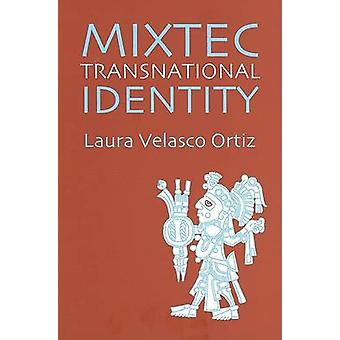 Mixtec Transnational Identity by Laura Velasco Ortiz - 9780816523276
