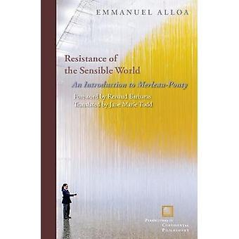 Resistenza del mondo sensibile - un'introduzione a Merleau-Ponty di