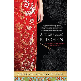 A Tiger in the Kitchen - A Memoir of Food and Family by Cheryl Lu-Lien