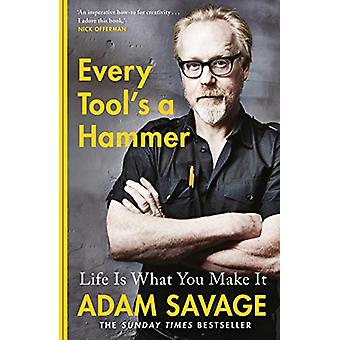 Every Tool's A Hammer - Life Is What You Make It by Adam Savage - 9781