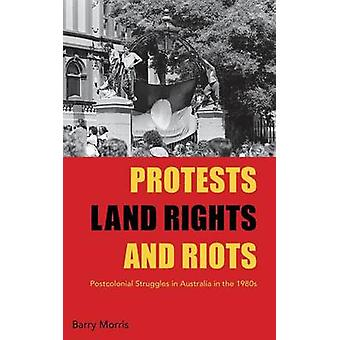 Protests - Land Rights - and Riots - Postcolonial Struggles in Austral
