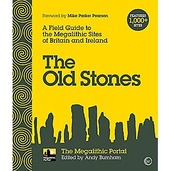 The Old Stones - A Field Guide to the Megalithic Sites of Britain and The Old Stones - A Field Guide to the Megalithic Sites of Britain and The Old Stones - A Field Guide to the Megalithic Sites of Britain and The Old