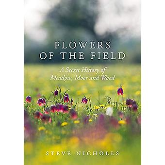 Flowers of the Field - Meadow - Moor and Woodland by Steve Nicholls -