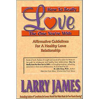 How to Really Love the One You're with by Larry James - 9781881558026