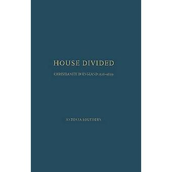 House Divided - Christianity in England - 1526-1829 by Antonia Souther