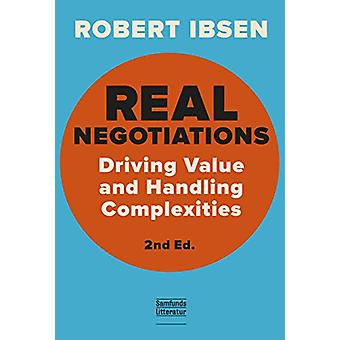 Real Negotations - Driving Value and Handling Complexities by Robert I