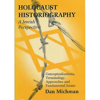 Holocaust Historiography from a Jewish Perspective by Dan Michman - 9