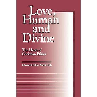 Love - Human and Divine - The Heart of Christian Ethics by Edward Coll