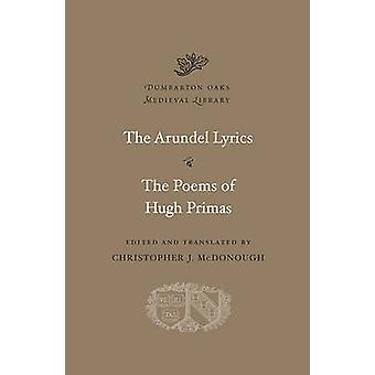 The Arundel Lyrics. The Poems of Hugh Primas by Edited and translated by Christopher J McDonough