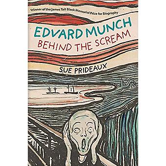 Edvard Munch - Behind the Scream by Sue Prideaux - 9780300250008 Book
