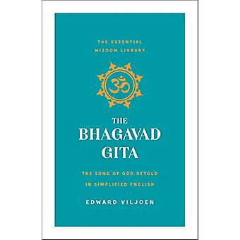 The Bhagavad Gita - The Song of God Retold in Simplified English (the