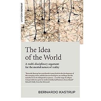 Idea of the World - The - A multi-disciplinary argument for the mental