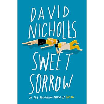 Sweet Sorrow  The LongAwaited New Novel from the BestSelling Author of One Day by David Nicholls