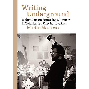 Writing Underground - Reflections on Illegal Texts in Communist Czecho