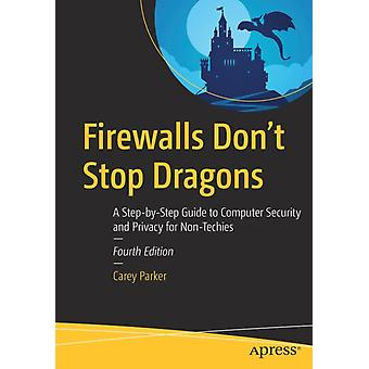 Firewalls Dont Stop Dragons  A StepbyStep Guide to Computer Security and Privacy for NonTechies by Carey Parker