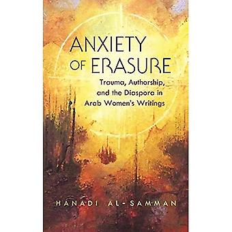 Anxiety of erasure: Trauma,� Authorship, and the Diaspora in Arab Women's Writings (Gender, Culture, and Politics in the Middle� East)