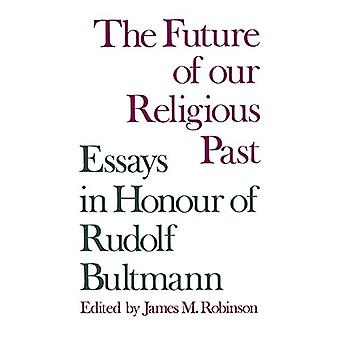 The Future of Our Religious Past - Essays in Honour of Rudolf Bultmann