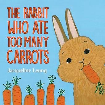 The Rabbit Who Ate Too Many Carrots by Jacqueline Leung - 97806484511