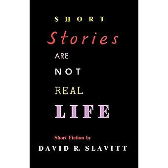 Short Stories Are Not Real Life - Stories by David R. Slavitt - 978080