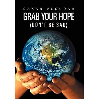 Grab Your Hope - (Don't Be Sad) by Rakan Alqudah - 9781465397393 Book