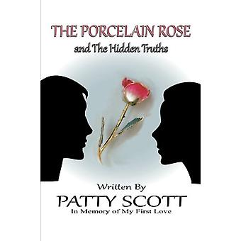 The Porcelain Rose - And the Hidden Truths by Patty Scott - 9781504362