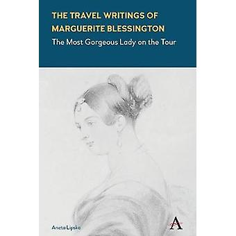 The Travel Writings of Marguerite Blessington - The Most Gorgeous Lady