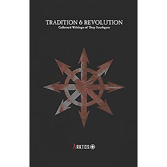 Tradition and Revolution - Collected Writings of Troy Southgate by Tro