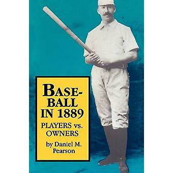 Baseball in 1889  Players vs. Owners by Daniel M Pearson