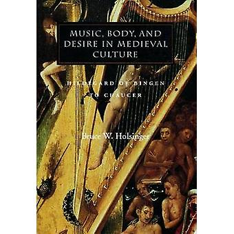 Music Body and Desire in Medieval Culture by Bruce W. Holsinger