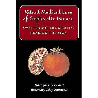 Ritual Medical Lore of Sephardic Women by Isaac Jack LevyRosemary Levy Zumwalt