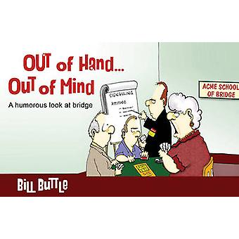 Out of Hand... Out of Mind by Bill Buttle
