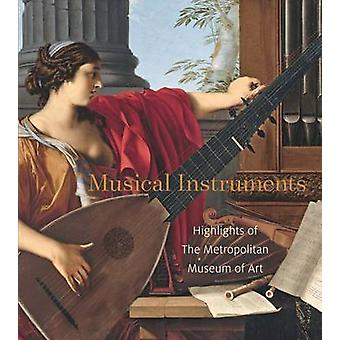 Musical Instruments  Highlights from The Metropolitan Museu by J. Kenneth Moore