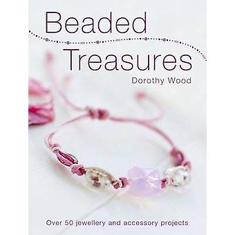 Beaded Treasures - Over 50 Jewellery and Accessory Projects by Dorothy