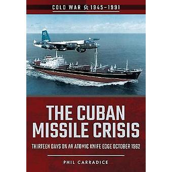キューバのミサイルの危機 - 原子ナイフエッジの 13 日間 - 10 月