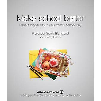 Make School Better - Have a Bigger Say in Your Child's School Day by S