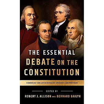 The Essential Debate on the Constitution: Federalist� and Antifederalist Speeches� and Writings