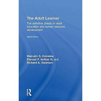 The Adult Learner  The definitive classic in adult education and human resource development by Knowles & Malcolm S.